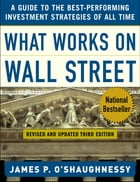 What Works on Wall Street : A Guide to the Best-Performing Investment Strategies of All Time: A…