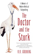 The Doctor and the Stork: A Memoir of Modern Medical Babymaking by K.K. Goldberg