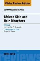 African Skin and Hair Disorders, An Issue of Dermatologic Clinics, E-Book by Nonhlanhla P Khumalo, MBChB, FCDerm, PhD