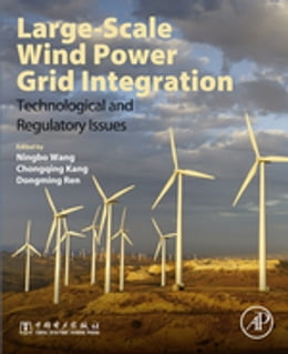 Book Large-Scale Wind Power Grid Integration: Technological and Regulatory Issues by Ningbo Wang