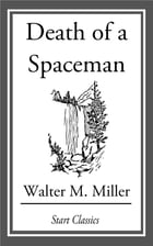 Death of a Spaceman by Walter M. Miller