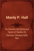 The Hermetic And Alchemical Figures of Claudius De Dominico Celentano Vallis Novi by Manly P. Hall