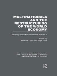 Multinationals and the Restructuring of the World Economy (RLE International Business): The…