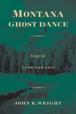 Montana Ghost Dance Essays on Land and Life