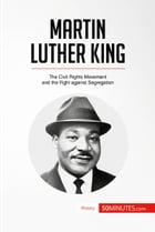 Martin Luther King: The Civil Rights Movement and the Fight against Segregation by 50MINUTES.COM