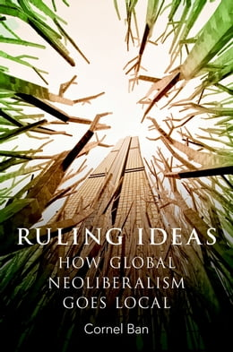 Book Ruling Ideas: How Global Neoliberalism Goes Local by Cornel Ban
