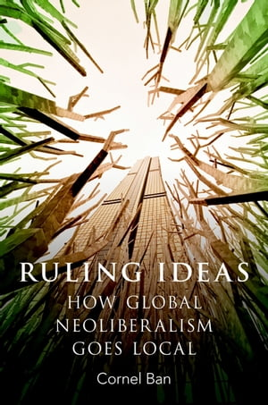 Ruling Ideas How Global Neoliberalism Goes Local
