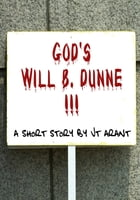God's Will B. Dunne by JT Arant