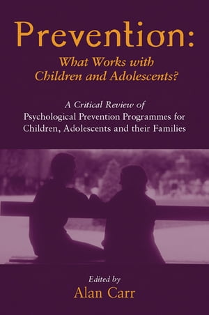 Prevention: What Works with Children and Adolescents? A Critical Review of Psychological Prevention Programmes for Children,  Adolescents and their Fam