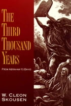 The Third Thousand Years: From Abraham to David by W. Cleon Skousen