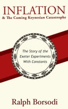 Inflation and The Coming Keynesian Catastrophe: The Story of the Exeter Experiments With Constants by Ralph Borsodi