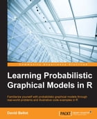 Learning Probabilistic Graphical Models in R by David Bellot