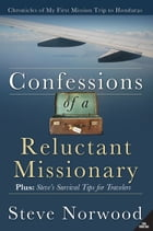 Confessions of a Reluctant Missionary by Steve Norwood