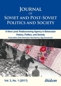 Journal of Soviet and Post-Soviet Politics and Society: 2017/1: A New Land: Rediscovering Agency in…