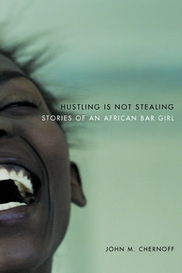 Book Hustling Is Not Stealing: Stories of an African Bar Girl by John M. Chernoff