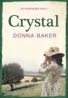 Crystal: Book 1 in the Glassmakers Saga by Donna Baker