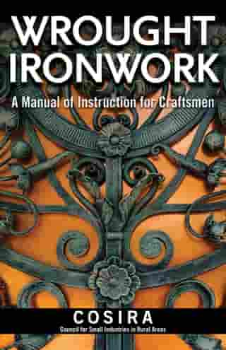 Wrought Ironwork: A Manual of Instruction for Craftsmen by Council for Small Industries in Rural Areas