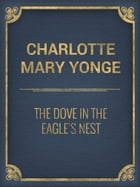 The Dove in the Eagle's Nest by Charlotte Mary Yonge