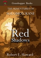 Red Shadows: THE ADVENTURES OF SOLOMON KANE by ROBERT E. HOWARD