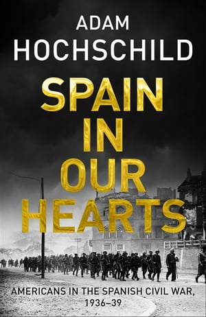 Spain in Our Hearts Americans in the Spanish Civil War,  1936-1939