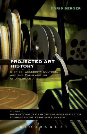 Projected Art History Biopics,  Celebrity Culture,  and the Popularizing of American Art