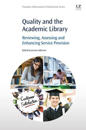 Quality and the Academic Library Reviewing,  Assessing and Enhancing Service Provision