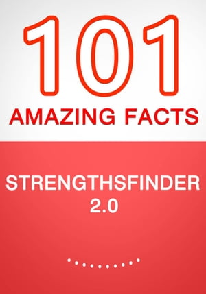 StrengthsFinder 2.0 ? 101 Amazing Facts You Didn?t Know