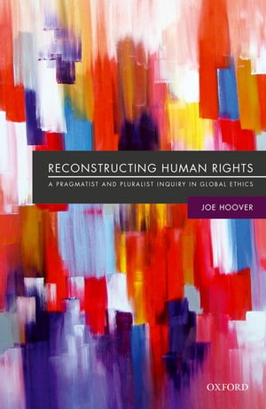 Reconstructing Human Rights A Pragmatist and Pluralist Inquiry into Global Ethics