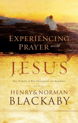 Book Experiencing Prayer with Jesus: The Power of His Presence and Example by Henry Blackaby