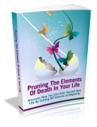 Pruning The Elements Of Death In Your Life by Anonymous