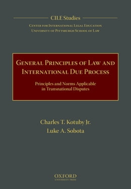 Book General Principles of Law and International Due Process: Principles and Norms Applicable in… by Charles T. Kotuby, Jr.