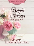 Bright Arrows by Grace Livingston Hill