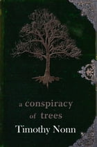 A Conspiracy of Trees by Timothy Nonn