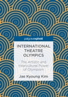International Theatre Olympics: The Artistic and Intercultural Power of Olympism by Jae Kyoung Kim