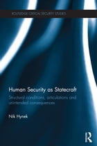 Human Security as Statecraft: Structural Conditions, Articulations and Unintended Consequences