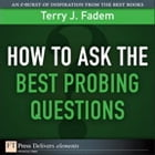 How to Ask the Best Probing Questions by Terry J. Fadem