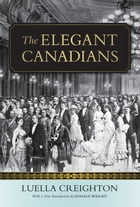 The Elegant Canadians by Luella Creighton