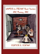 Women-in-Prison Short Stories: No! Mommy, No! by Heather Heaton