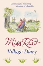 Village Diary: The second novel in the Fairacre series by Miss Read