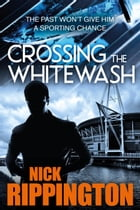 Crossing The Whitewash: Boxer Boys, #1 by Nick Rippington