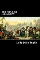 The Siege of Lucknow: A Diary by Lady Julia Inglis
