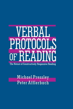 Verbal Protocols of Reading The Nature of Constructively Responsive Reading