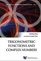 Trigonometric Functions and Complex Numbers: In Mathematical Olympiad and Competitions by Desheng Yang