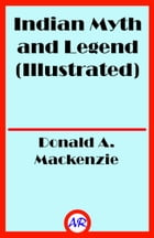 Indian Myth and Legend (Illustrated) by Donald A. Mackenzie