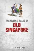 Travellers' Tales of Old Singapore by Michael Wise