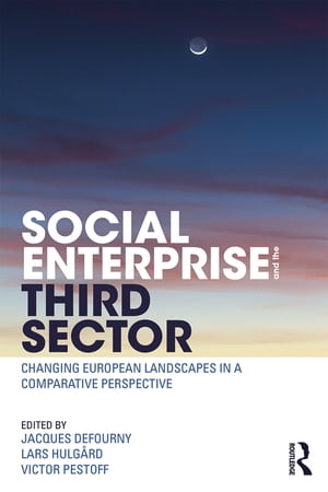Social Enterprise and the Third Sector Changing European Landscapes in a Comparative Perspective