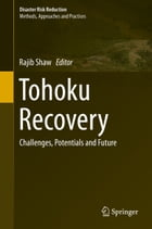 Tohoku Recovery: Challenges, Potentials and Future