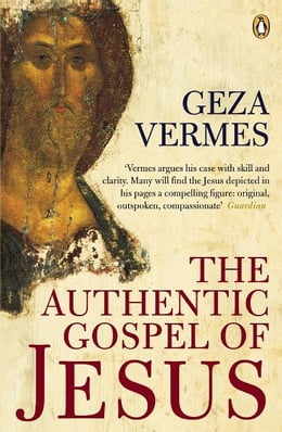 Book The Authentic Gospel of Jesus by Geza Vermes