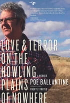 Love and Terror on the Howling Plains of Nowhere: A Memoir by Poe Ballantine