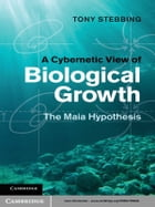 A Cybernetic View of Biological Growth: The Maia Hypothesis by Tony Stebbing